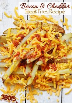 Bacon and Cheddar Steak Fries